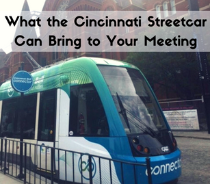 What the Cincinnati Streetcar Can Bring to Your Meeting