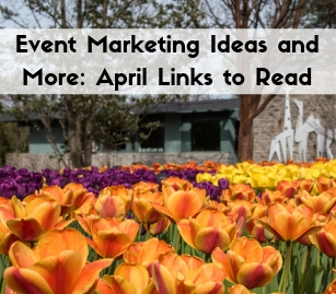 Event Marketing Ideas and More: April Links to Read