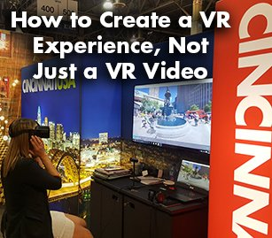 Create a VR experience, not just a VR video