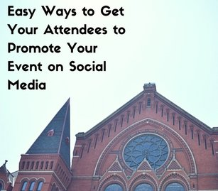 Easy Ways to Get Your Attendees to Promote Your Event on Social Media