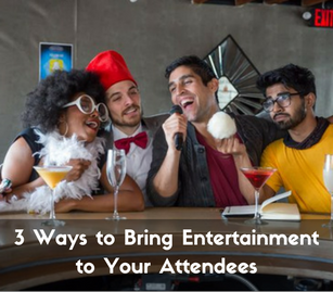 3 Ways to Bring Entertainment to Your Attendees