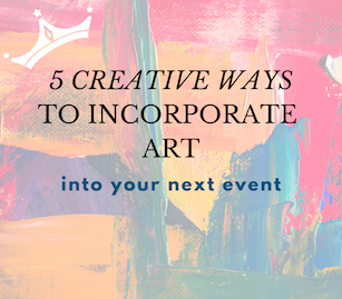 5 Creative Ways to Incorporate Art Into Your Event