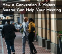 How a Convention & Visitors Bureau Can Help Your Meeting
